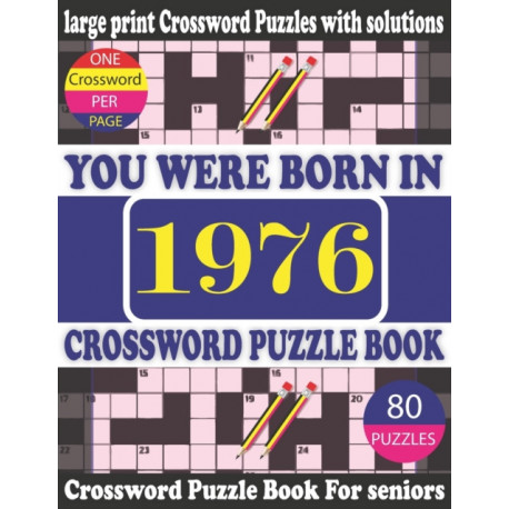 You Were Born in 1976: Crossword Puzzle Book: Crossword Games for Puzzle Fans & Exciting Crossword Puzzle Book for Adults With Solution
