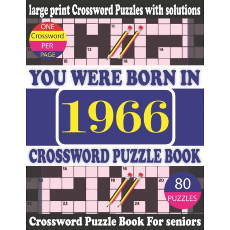 You Were Born in 1966: Crossword Puzzle Book: Crossword Games for Puzzle Fans & Exciting Crossword Puzzle Book for Adults With Solution