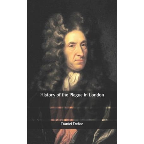 History of the Plague in London: Full original version Proper formatting Great historical novel