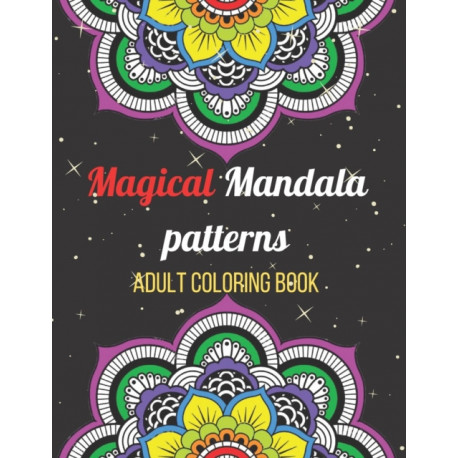 Magical Mandala Patterns Adult Coloring Book: Amazing Patterns Stress Relieving Mandalas Designs Adult Coloring Book