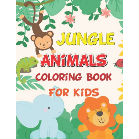 Jungle Animals Coloring Book For Kids: Cute and Fun Coloring Pages Featuring Animals from Forests, Jungles, Oceans, for Kids Ages 4-8, Boys & Girls, Activity Books for Hours of Coloring Fun