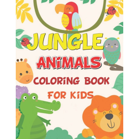Jungle Animals Coloring Book For Kids: Easy, Fun and Educational Coloring Book with Lions, Elephants, Owls, Horses, Dogs, Cats, and Many More!