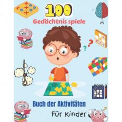 100 Gedachtnis spiele Buch der Aktivitaten Fur Kinder: 100 Gemischte Denkspiele mit 16 Loesungsseiten fur Kinder - Wortsuche, Sudoku, Word Scramble, Tic Tac Toe und Memory of Your Kid und Ignite Creativity.
