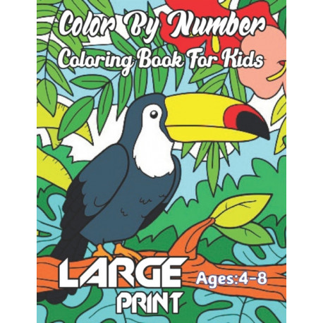 Color By Number Coloring Book For Kids: Coloring Book for Kids Ages 4-8 - Great Gift For Boys & Girls