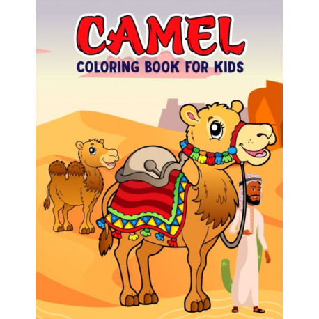 Camel Coloring Book for Kids: Fun and Relaxing Coloring Activity Book for Boys, Girls, Toddler, Preschooler & Kids - Ages 4-8
