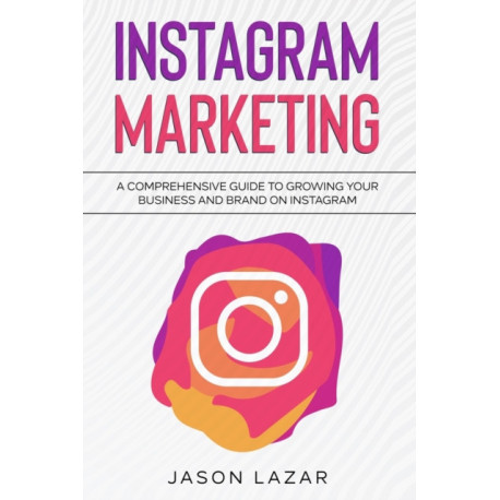 Instagram Marketing: A Comprehensive Guide to Growing Your Brand on Instagram