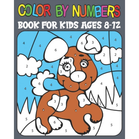Color By Numbers book For Kids Ages 8-12: Big Fun Colour By Number Book For Boys And Girls Ages 8-12 Children or Even for Adults Relaxation, Good ... With Large Print Easy Dino Coloring Pictures!