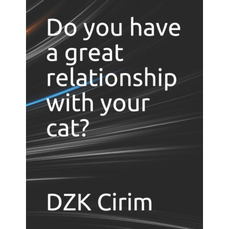 Do you have a great relationship with your cat?