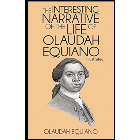 The Interesting Narrative of the Life of Olaudah Equiano Illustrated