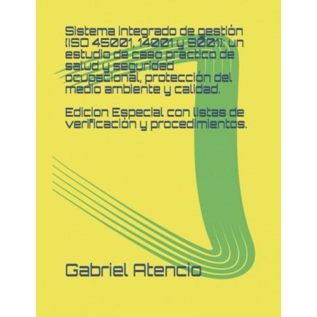 Sistema integrado de gestion (ISO 45001, 14001 y 9001): un estudio de caso practico de salud y seguridad ocupacional, proteccion del medio ambiente y calidad.: Edicion especial: Incluye Listas de verificacion y Manual del sistema integrado de gestion