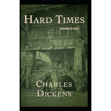 Hard Times: Fully Annotated Edition