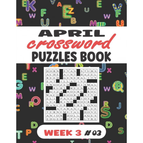 April Crossword Puzzles Book For Adults Week 3 -03: Large-print, Medium-level Puzzles - Awesome Crossword Book For Puzzle Lovers Of 2021 - Adults, Seniors, Men And Women With Solutions.