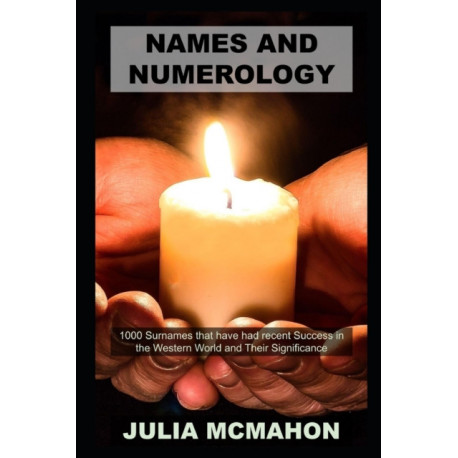 Names and Numerology: 1000 Surnames that have had recent Success in the Western World and Their Significance