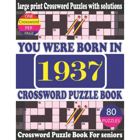 You Were Born in 1937: Crossword Puzzle Book: Crossword Games for Puzzle Fans & Exciting Crossword Puzzle Book for Adults With Solution