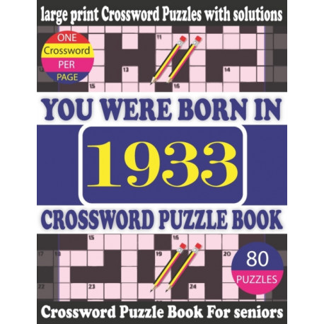 You Were Born in 1933: Crossword Puzzle Book: Crossword Games for Puzzle Fans & Exciting Crossword Puzzle Book for Adults With Solution