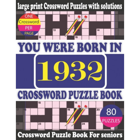 You Were Born in 1932: Crossword Puzzle Book: Crossword Games for Puzzle Fans & Exciting Crossword Puzzle Book for Adults With Solution