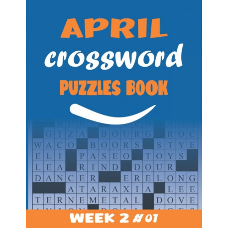 April Crossword Puzzles Book For Adults Week 2 -01: Large-print, Medium-level Puzzles - Awesome Crossword Book For Puzzle Lovers Of 2021 - Adults, Seniors, Men And Women With Solutions.
