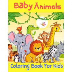 Baby Animals Coloring Book For Kids: Easy, Fun and Educational Coloring Book with Owls, Rabbits, Dogs, Cats, and Many More!