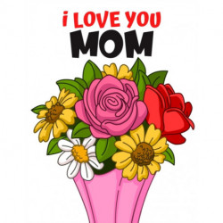 I Love You Mom: Coloring Book for Adults/Mother's Day Adult Coloring Book/The Gift for Mom/Beautiful Flowers for Coloring