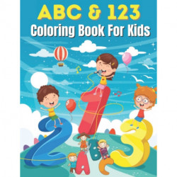 ABC & 123 Coloring Book For Kids: toddlers and preschoolers learning coloring books & activities for kids ages 1-6.