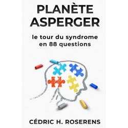 Planete Asperger: Le Tour du Syndrome en 88 Questions