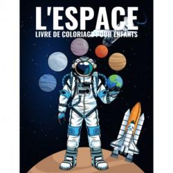 L'Espace Livre de Coloriage Pour Enfants: 60 Pages Livre de coloriage pour les enfants 4-9 ans, et plus pour apprendre a colorier sans depasser - Fusees, planetes, astronautes, ovni, vaisseaux spatiaux, et systeme solaire