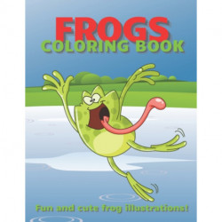 Frogs Coloring Book: Funny and Cute Illustrations and Landscapes