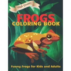 Frogs Coloring Book: Funny Frogs Illustrations for Kids and Adults