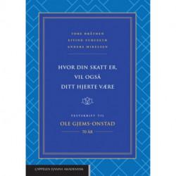 Hvor din skatt er, vil også ditt hjerte være : festskrift til Ole Gjems-Onstad : 70 år