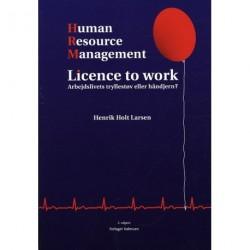Human resource management: licence to work - arbejdslivets tryllestøv eller håndjern