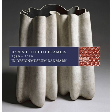 Danish Studio Ceramics 1950-2010: in Designmuseum Danmark