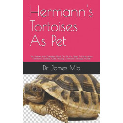 Hermann's Tortoises As Pet: The Ultimate And Complete Guide On All You Need To Know About Hermann's Tortoises, Care, Housing, (Hermann's Tortoises As Pet)