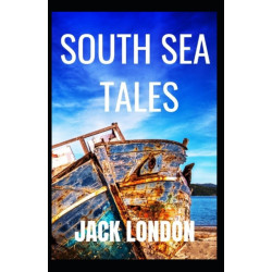 South Sea Tales: Jack London (Classics, Literature, Action & Adventure) [Annotated]