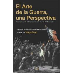 El Arte de la Guerra, una Perspectiva Conmemorando el bicentenario de la muerte del Emperador: Edicion especial con ilustraciones y citas de Napoleon