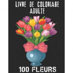 100 Fleurs Livre De Coloriage Adultes: Livre de coloriage de relaxation pour adultes 100 Motif floral inspirant uniquement de belles fleurs Livre de coloriage pour la relaxation des adultes