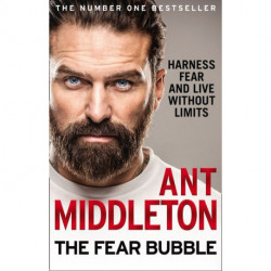 Fear Bubble, The: Harness Fear and Live Without Limits