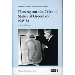 Meddelelser om Grønland - Phasing out the colonial status of Greenland, 1945-54: A Historical Study (Volume 37)