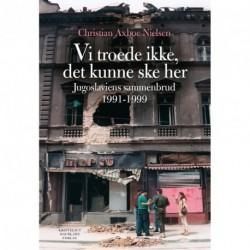 Vi troede ikke, det kunne ske her: Jugoslaviens sammenbrud 1991-1999