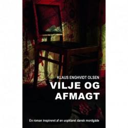 Vilje og afmagt: En roman inspireret af en uopklaret dansk mordgåde