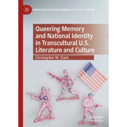 Queering Memory and National Identity in Transcultural U.S. Literature and Culture