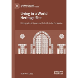 Living in a World Heritage Site: Ethnography of Houses and Daily Life in the Fez Medina