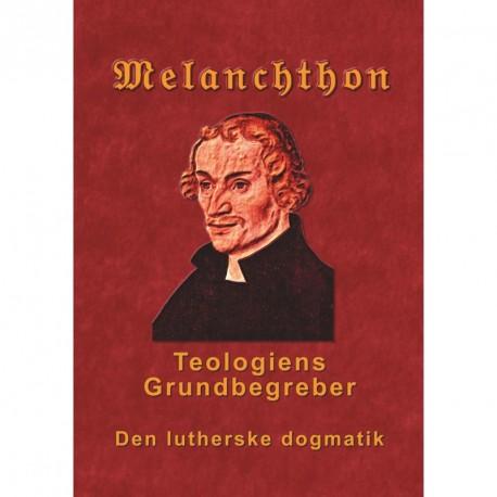 Melanchthon - Teologiens Grundbegreber: Den Lutherske Dogmatik - Loci Communes 1521