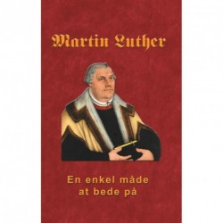 Martin Luther - En enkel måde at bede på: Martin Luther om bøn