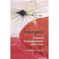 Unravel Entanglements with Love: Constellation Work (Karton med flap)