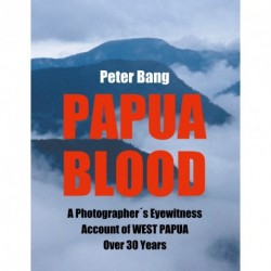 Papua Blood: A Photographer s Eyewitness Account of West Papua Over 30 Years
