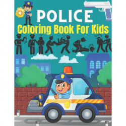 Police coloring book for kids: Gifts for Kids 4-8, Boys or girls Relaxation. Stress Relief Police Officer lover Birthday Coloring Book Made in USA