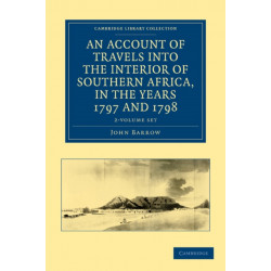An Account of Travels into the Interior of Southern Africa, in the Years 1797 and 1798 2 Volume Set: Including Cursory Observations on the Geology and Geography of the Southern Part of that Continent