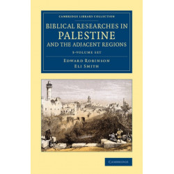 Biblical Researches in Palestine and the Adjacent Regions 3 Volume Set: A Journal of Travels in the Years 1838 and 1852