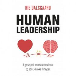 Human Leadership: 5 genveje til ambitiøse resultater og et liv, du ikke fortryder