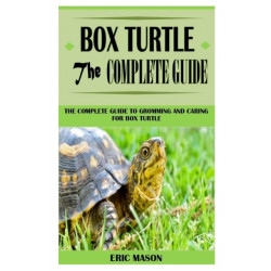 Box Turtle the Complete Guide: The Complete Guide to Gromming and Caring for Box Turtle